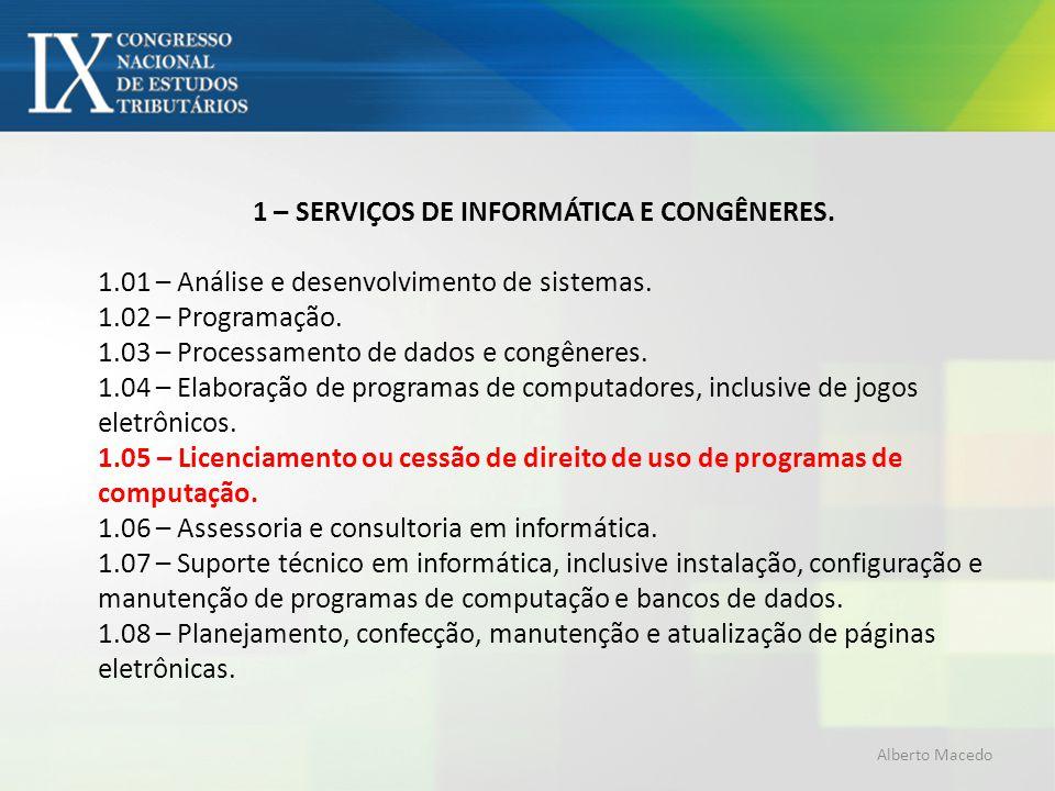 1 – SERVIÇOS DE INFORMÁTICA E CONGÊNERES. 1.01 – Análise e desenvolvimento de sistemas. 1.02 – Programação. 1.03 – Processamento de dados e congêneres