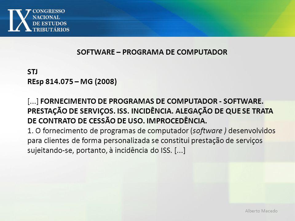 SOFTWARE – PROGRAMA DE COMPUTADOR STJ REsp 814.075 – MG (2008) [...] FORNECIMENTO DE PROGRAMAS DE COMPUTADOR - SOFTWARE. PRESTAÇÃO DE SERVIÇOS. ISS. I