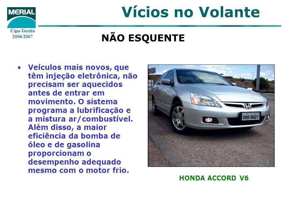 Cipa Gestão 2006/2007 Vícios no Volante NÃO ESQUENTE Veículos mais novos, que têm injeção eletrônica, não precisam ser aquecidos antes de entrar em mo