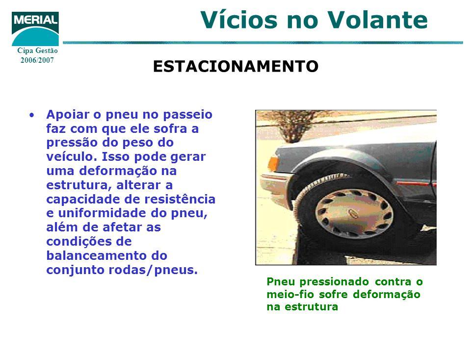 Cipa Gestão 2006/2007 Vícios no Volante ESTACIONAMENTO Apoiar o pneu no passeio faz com que ele sofra a pressão do peso do veículo. Isso pode gerar um