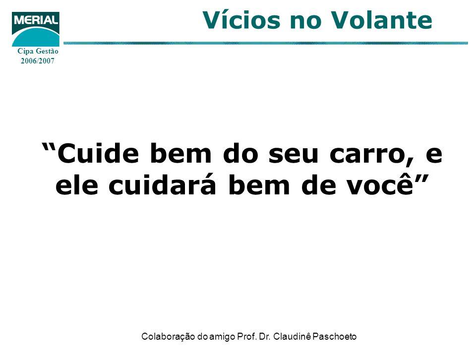 Cipa Gestão 2006/2007 Vícios no Volante Cuide bem do seu carro, e ele cuidará bem de você Colaboração do amigo Prof. Dr. Claudinê Paschoeto