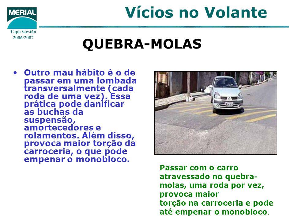 Cipa Gestão 2006/2007 Vícios no Volante QUEBRA-MOLAS Outro mau hábito é o de passar em uma lombada transversalmente (cada roda de uma vez). Essa práti