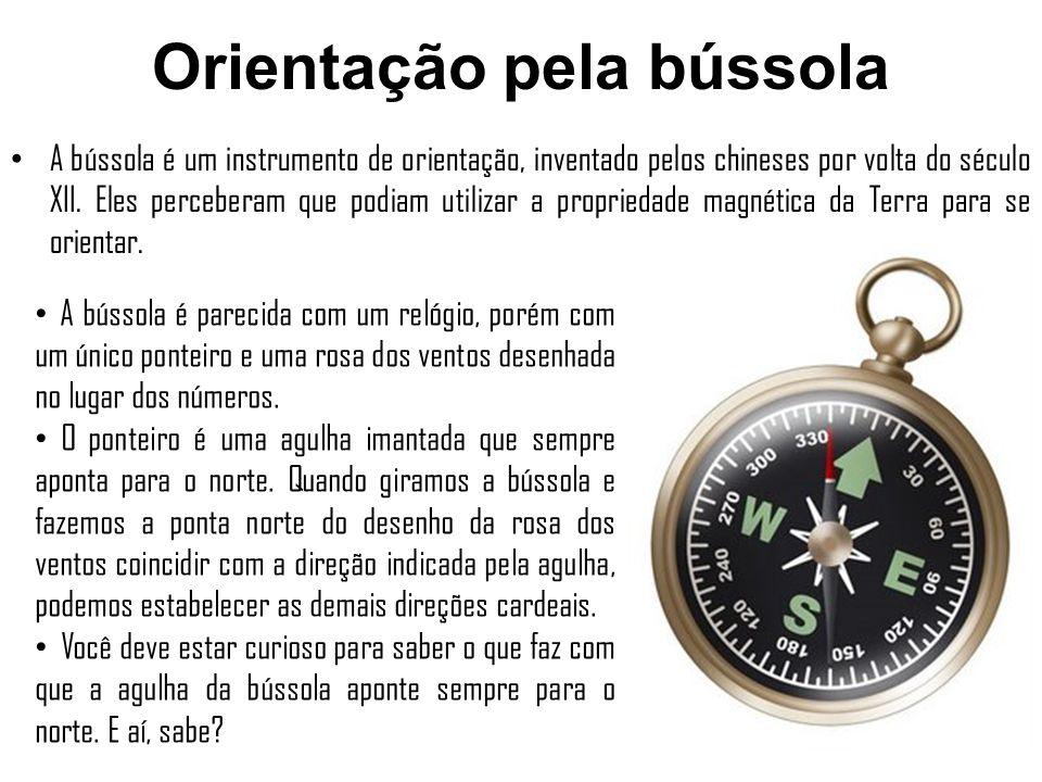 Orientação pela bússola A bússola é um instrumento de orientação, inventado pelos chineses por volta do século XII. Eles perceberam que podiam utiliza