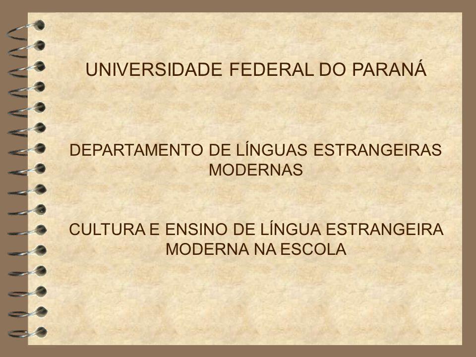 UNIVERSIDADE FEDERAL DO PARANÁ DEPARTAMENTO DE LÍNGUAS ESTRANGEIRAS MODERNAS CULTURA E ENSINO DE LÍNGUA ESTRANGEIRA MODERNA NA ESCOLA