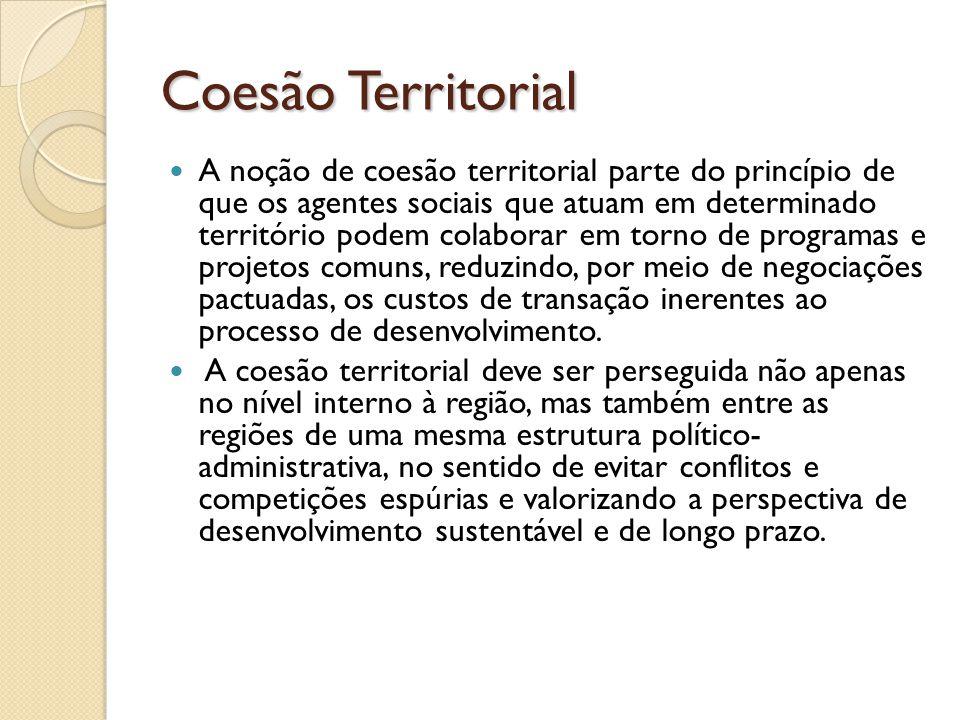 Coesão Territorial A noção de coesão territorial parte do princípio de que os agentes sociais que atuam em determinado território podem colaborar em t