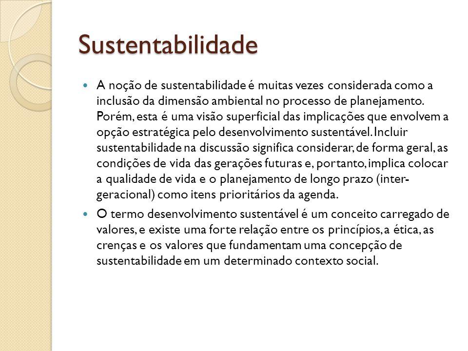Sustentabilidade A noção de sustentabilidade é muitas vezes considerada como a inclusão da dimensão ambiental no processo de planejamento. Porém, esta