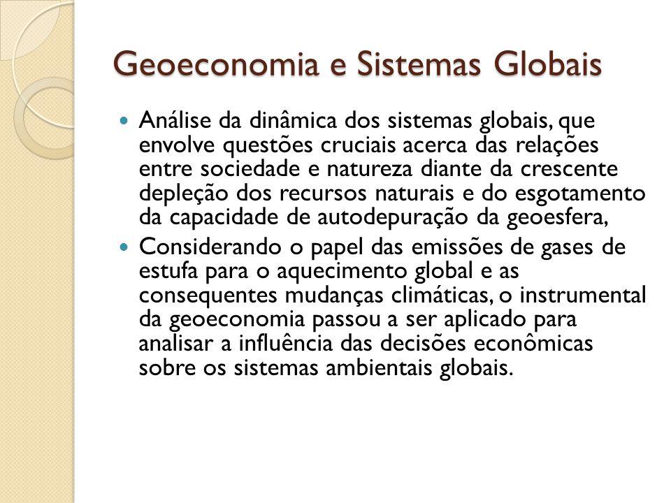 Geoeconomia e Sistemas Globais Análise da dinâmica dos sistemas globais, que envolve questões cruciais acerca das relações entre sociedade e natureza