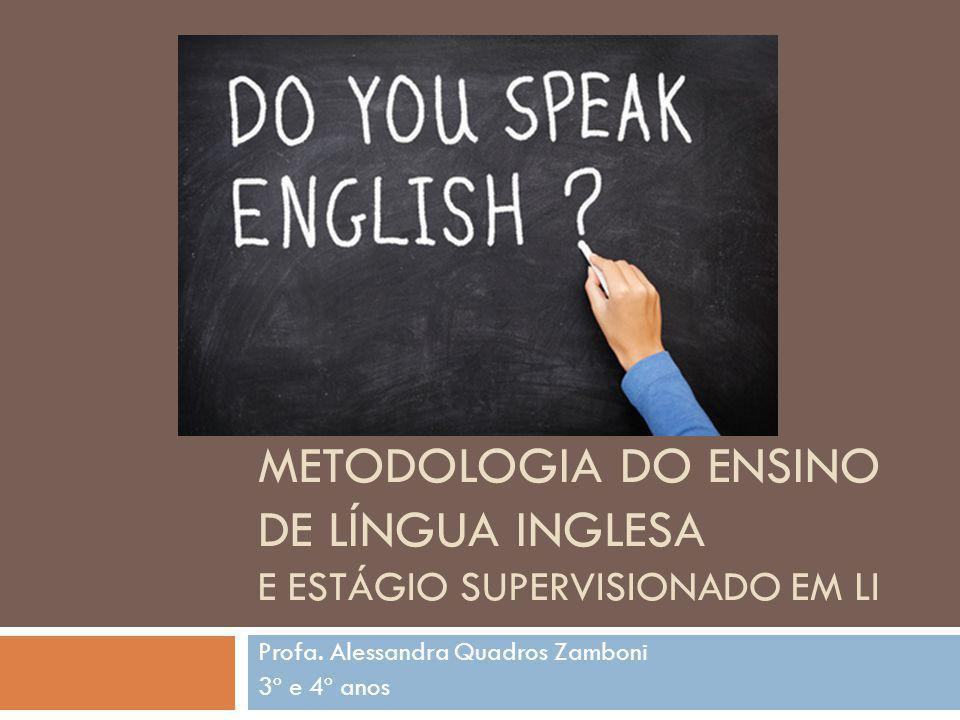 METODOLOGIA DO ENSINO DE LÍNGUA INGLESA E ESTÁGIO SUPERVISIONADO EM LI Profa.
