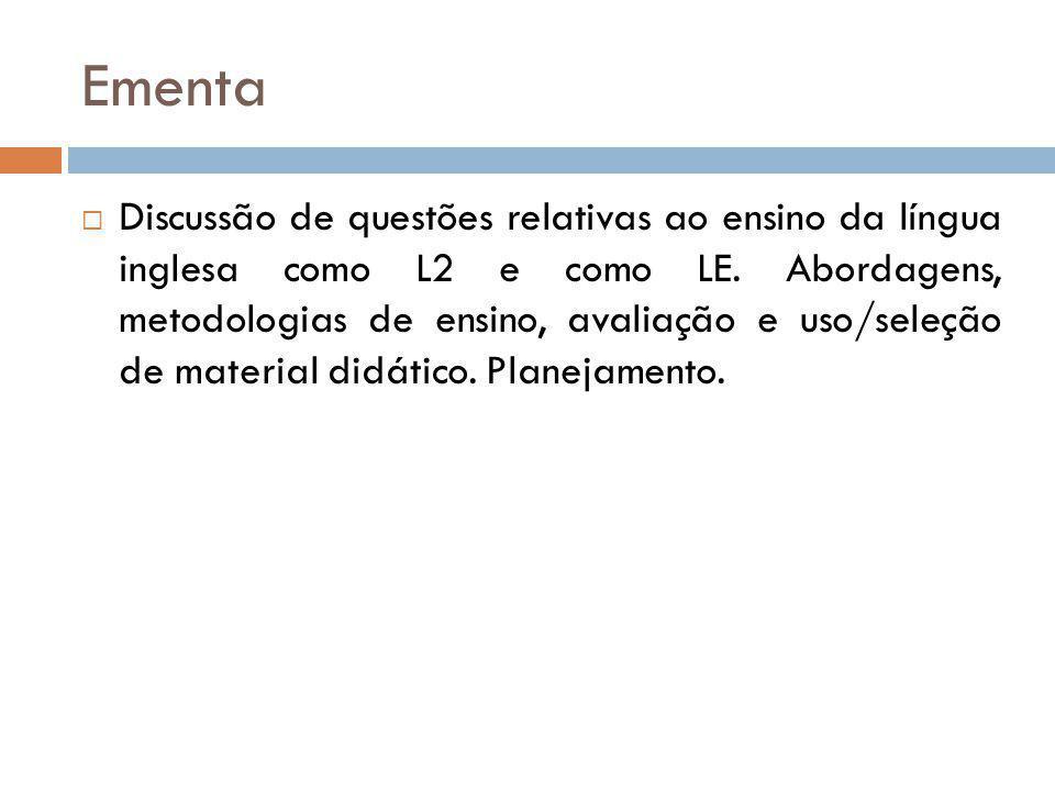 Ementa Discussão de questões relativas ao ensino da língua inglesa como L2 e como LE.