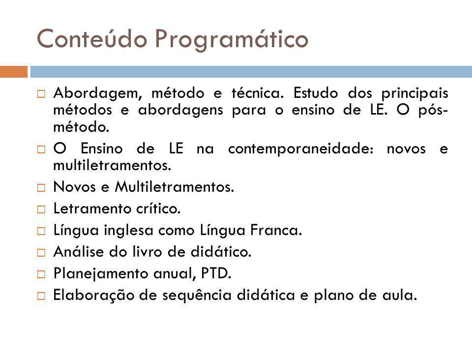 Conteúdo Programático Abordagem, método e técnica.