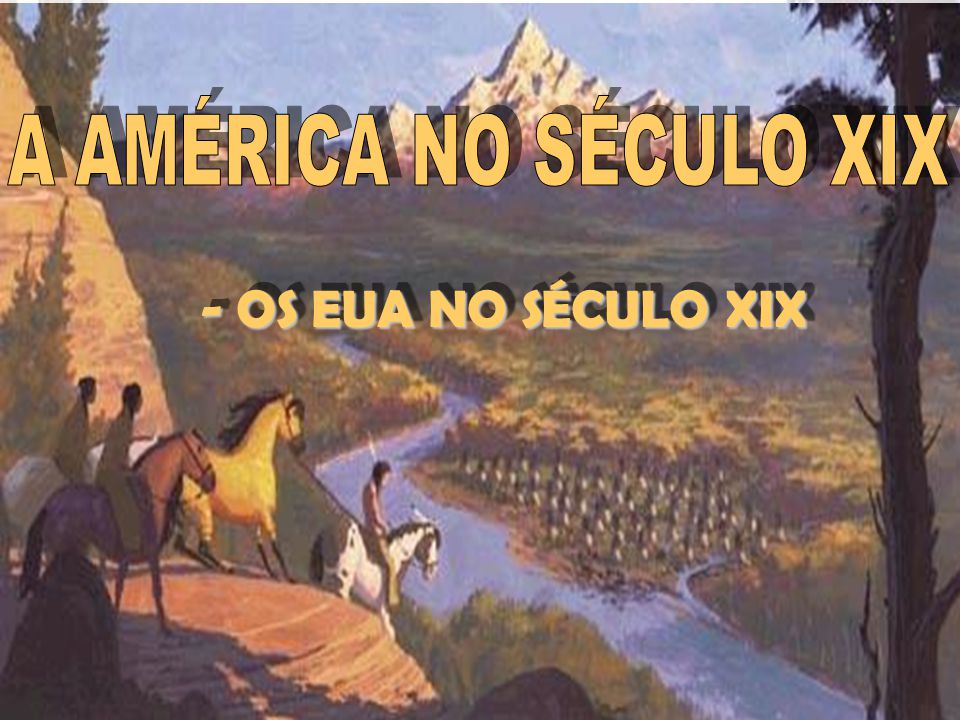 IDADE CONTEMPORÂNEA Prof. José Augusto Fiorin AMÉRICA NO SÉCULO XIX - OS EUA NO SÉCULO XIX