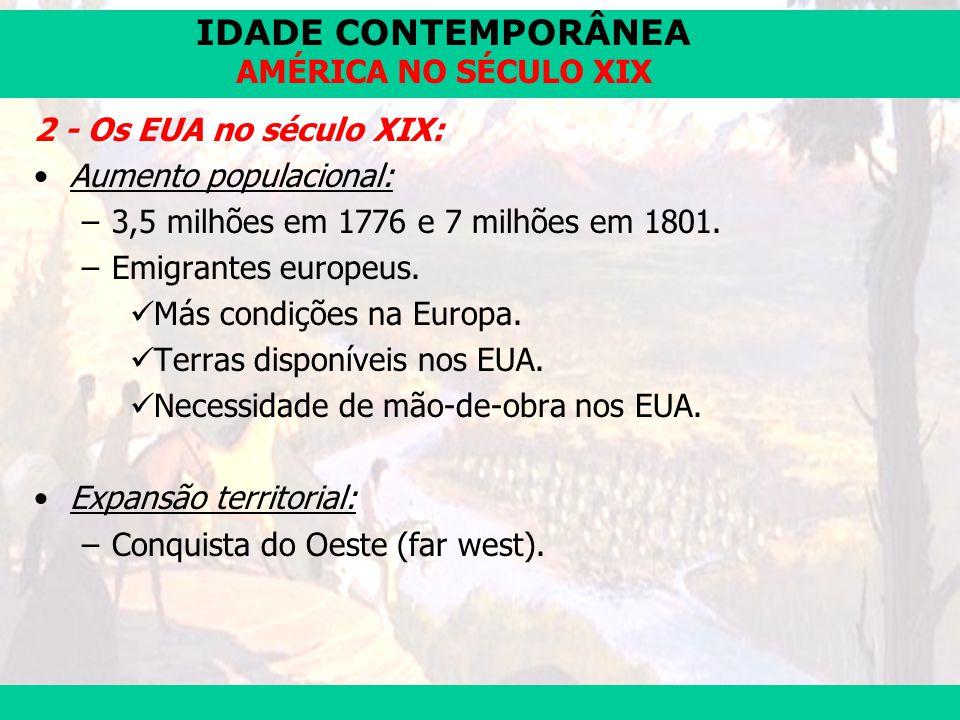 IDADE CONTEMPORÂNEA Prof. José Augusto Fiorin AMÉRICA NO SÉCULO XIX 2 - Os EUA no século XIX: Aumento populacional: –3,5 milhões em 1776 e 7 milhões e