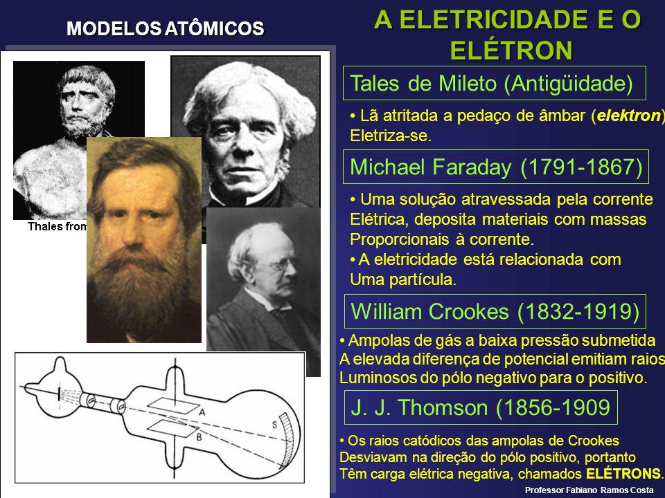 MODELOS ATÔMICOS A ELETRICIDADE E O ELÉTRON Tales de Mileto (Antigüidade) Lã atritada a pedaço de âmbar (elektron) Eletriza-se. Michael Faraday (1791-
