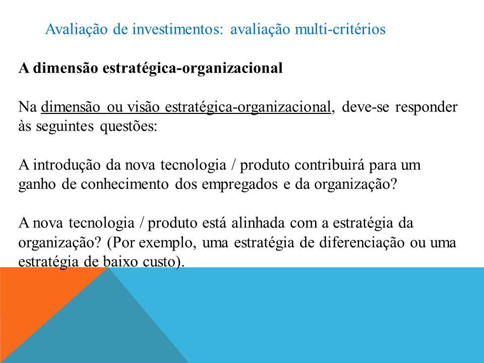 A dimensão estratégica-organizacional Na dimensão ou visão estratégica-organizacional, deve-se responder às seguintes questões: A introdução da nova tecnologia / produto contribuirá para um ganho de conhecimento dos empregados e da organização.