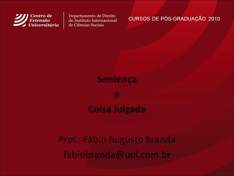 CURSOS DE PÓS-GRADUAÇÃO 2010 Sentença e Coisa Julgada Prof.: Fábio Augusto Branda fabiobranda@uol.com.br