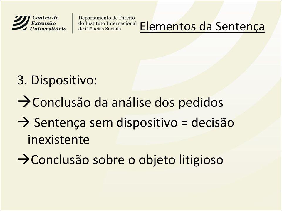 Elementos da Sentença 3. Dispositivo: Conclusão da análise dos pedidos Sentença sem dispositivo = decisão inexistente Conclusão sobre o objeto litigio