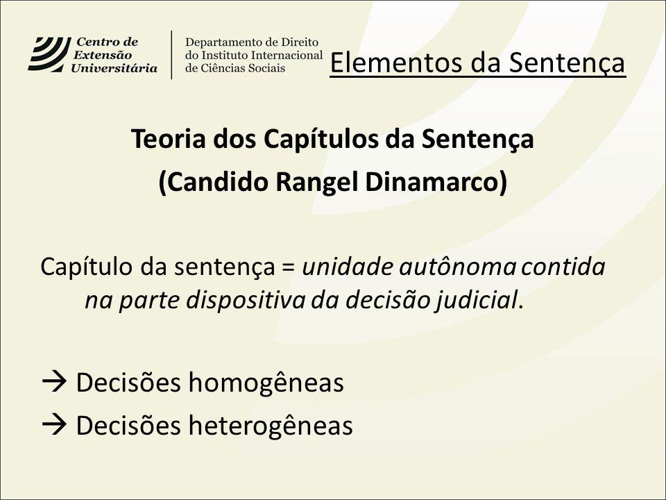 Elementos da Sentença Teoria dos Capítulos da Sentença (Candido Rangel Dinamarco) Capítulo da sentença = unidade autônoma contida na parte dispositiva