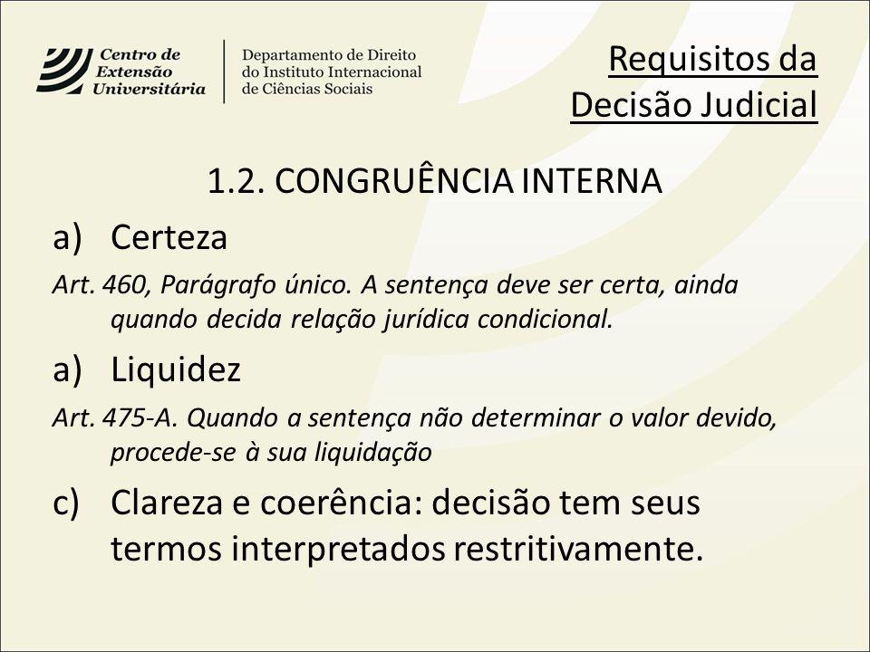 Requisitos da Decisão Judicial 1.2. CONGRUÊNCIA INTERNA a)Certeza Art. 460, Parágrafo único. A sentença deve ser certa, ainda quando decida relação ju