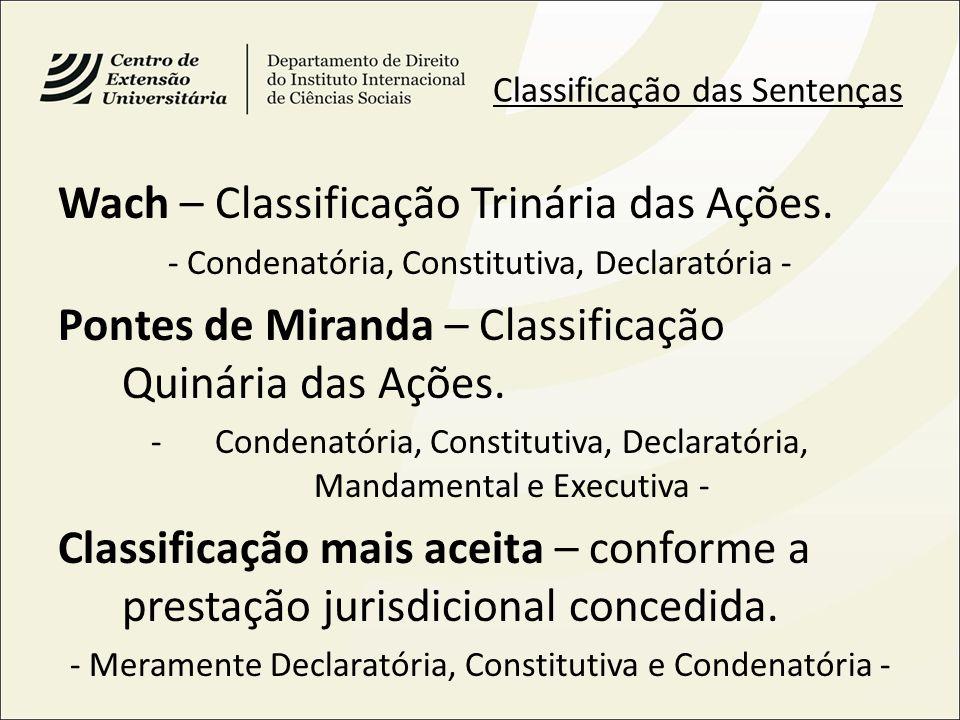 Classificação das Sentenças Wach – Classificação Trinária das Ações. - Condenatória, Constitutiva, Declaratória - Pontes de Miranda – Classificação Qu