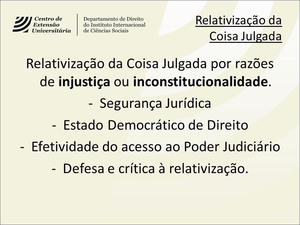 Relativização da Coisa Julgada Relativização da Coisa Julgada por razões de injustiça ou inconstitucionalidade. -Segurança Jurídica -Estado Democrátic