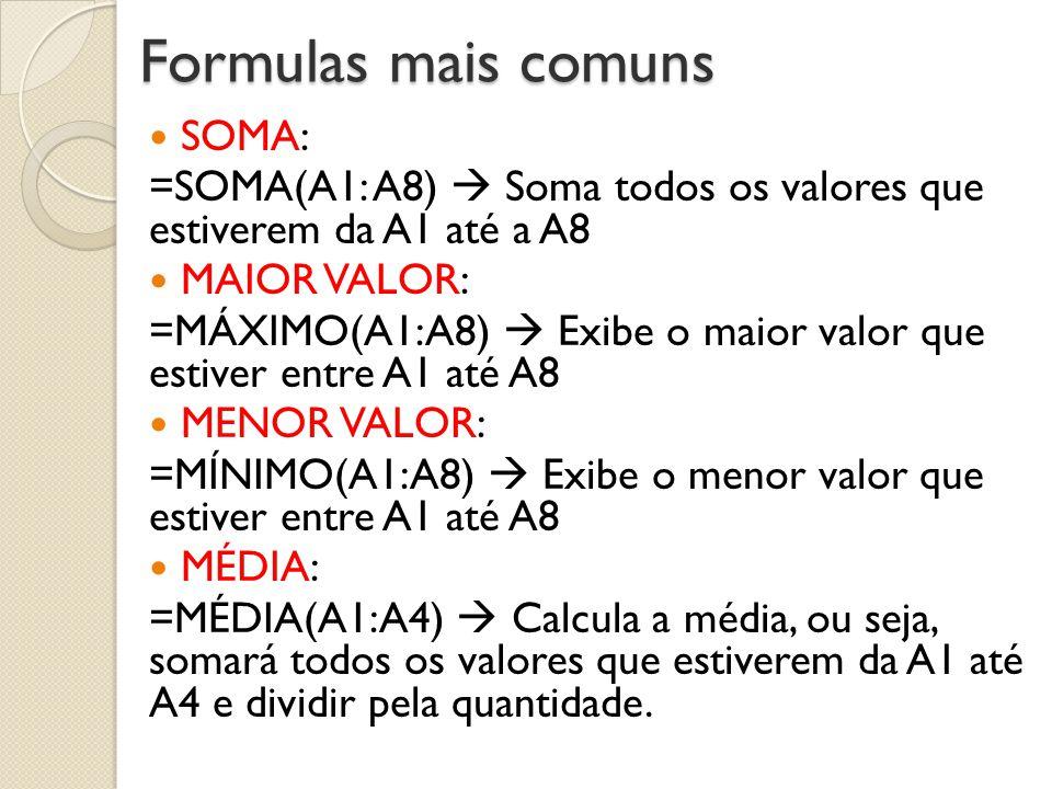 Formulas mais comuns SOMA: =SOMA(A1: A8) Soma todos os valores que estiverem da A1 até a A8 MAIOR VALOR: =MÁXIMO(A1:A8) Exibe o maior valor que estive