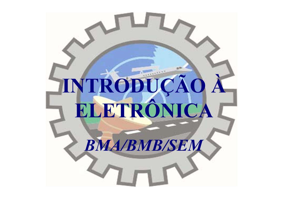 INTRODUÇÃO À ELETRÔNICA BMA/BMB/SEM