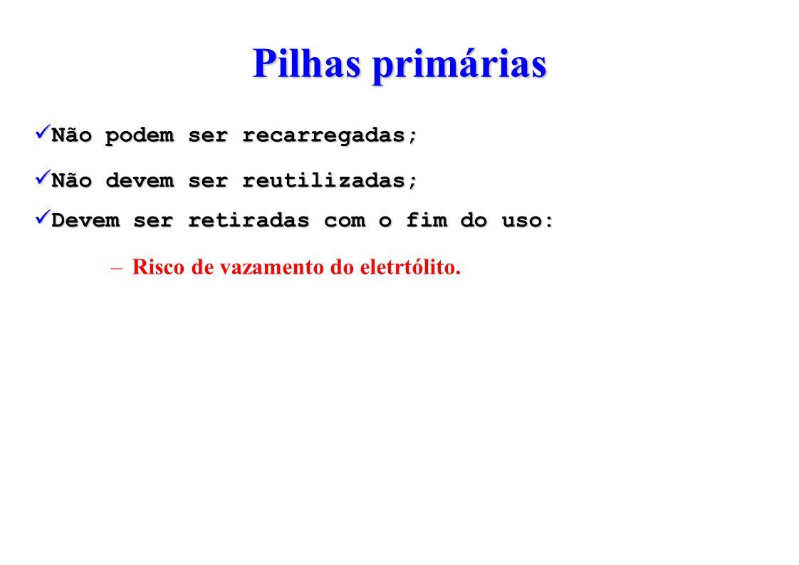 Pilhas primárias Não devem ser reutilizadas; Devem ser retiradas com o fim do uso: –R–Risco de vazamento do eletrtólito.