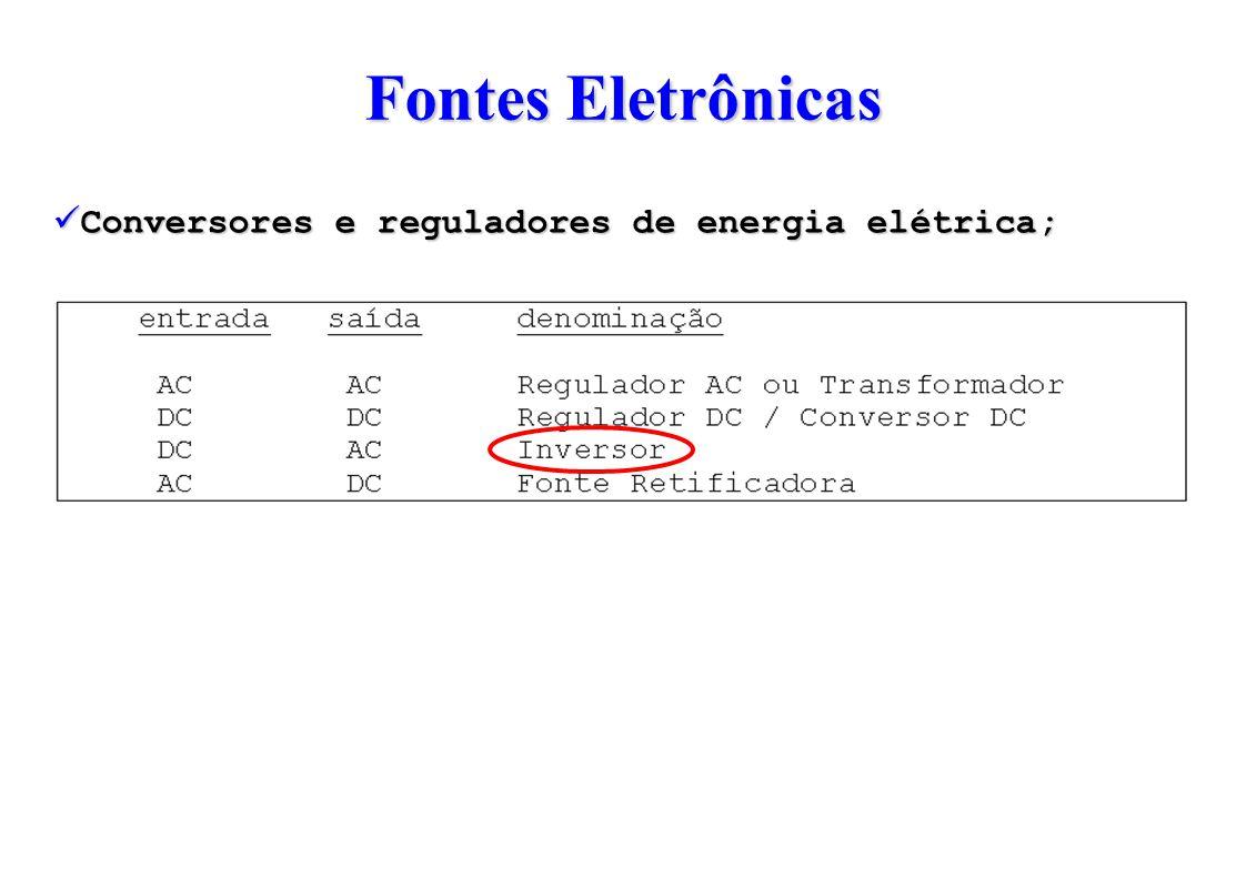 Fontes Eletrônicas Conversores e reguladores de energia elétrica;