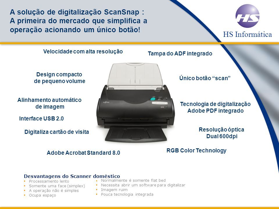 HS Informática A solução de digitalização ScanSnap : A primeira do mercado que simplifica a operação acionando um único botão.