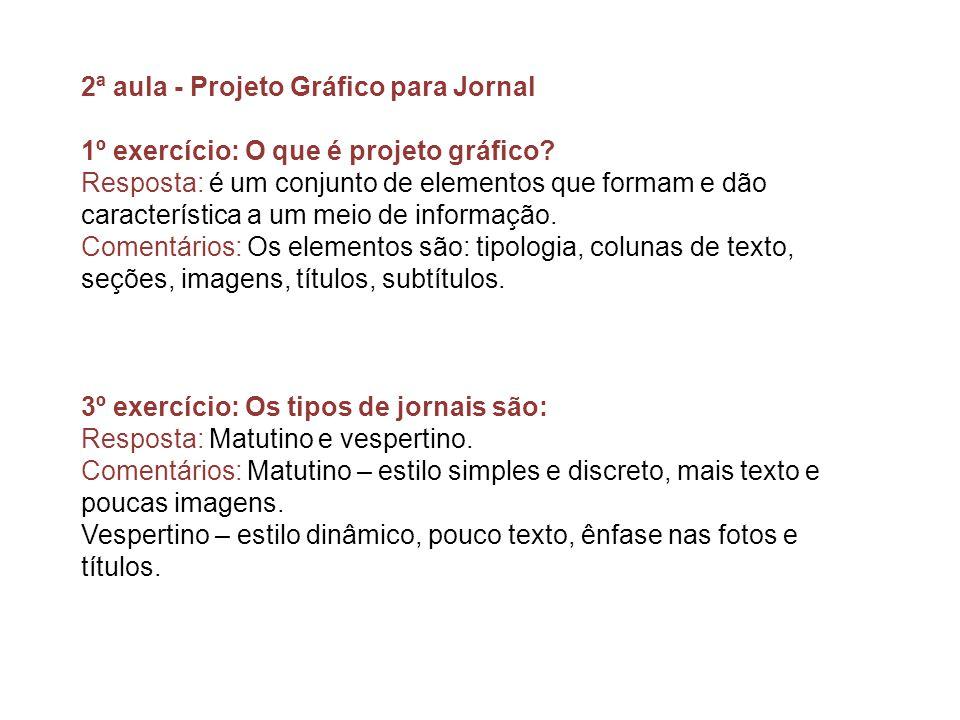 2ª aula - Projeto Gráfico para Jornal 1º exercício: O que é projeto gráfico? Resposta: é um conjunto de elementos que formam e dão característica a um