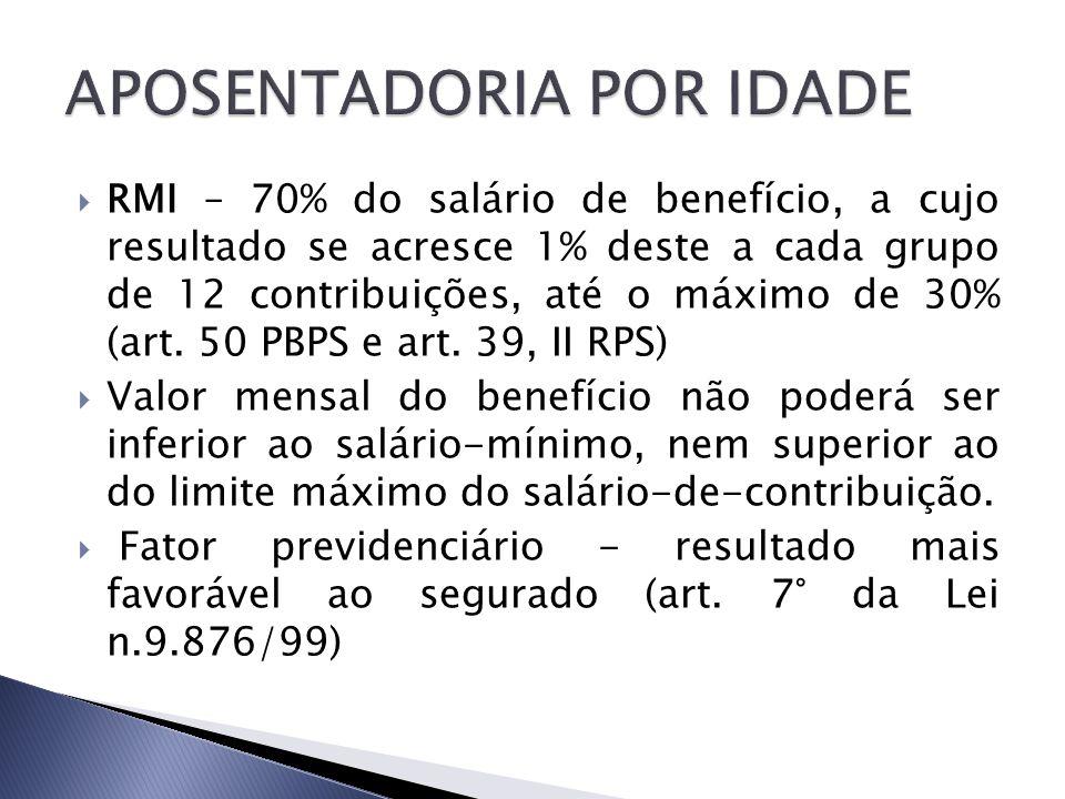 RMI – 70% do salário de benefício, a cujo resultado se acresce 1% deste a cada grupo de 12 contribuições, até o máximo de 30% (art. 50 PBPS e art. 39,