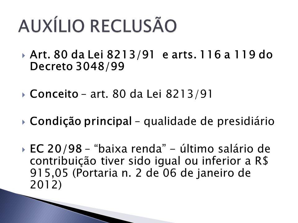 Art. 80 da Lei 8213/91 e arts. 116 a 119 do Decreto 3048/99 Conceito – art. 80 da Lei 8213/91 Condição principal – qualidade de presidiário EC 20/98 –