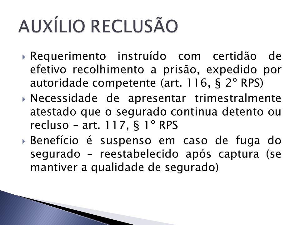 Requerimento instruído com certidão de efetivo recolhimento a prisão, expedido por autoridade competente (art. 116, § 2º RPS) Necessidade de apresenta
