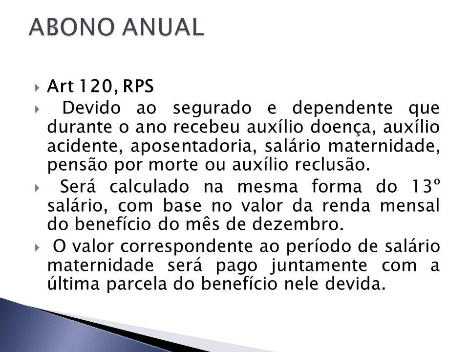 Art 120, RPS Devido ao segurado e dependente que durante o ano recebeu auxílio doença, auxílio acidente, aposentadoria, salário maternidade, pensão po