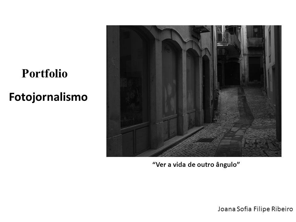 Portfolio Fotojornalismo Ver a vida de outro ângulo Joana Sofia Filipe Ribeiro