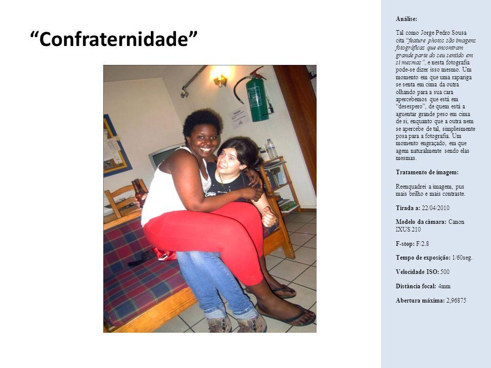 Confraternidade Análise: Tal como Jorge Pedro Sousa cita feature photos são imagens fotográficas que encontram grande parte do seu sentido em si mesma
