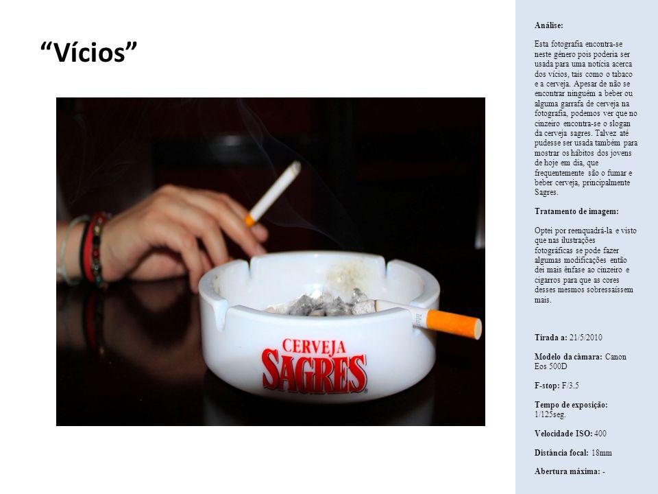 Vícios Análise: Esta fotografia encontra-se neste género pois poderia ser usada para uma notícia acerca dos vícios, tais como o tabaco e a cerveja. Ap