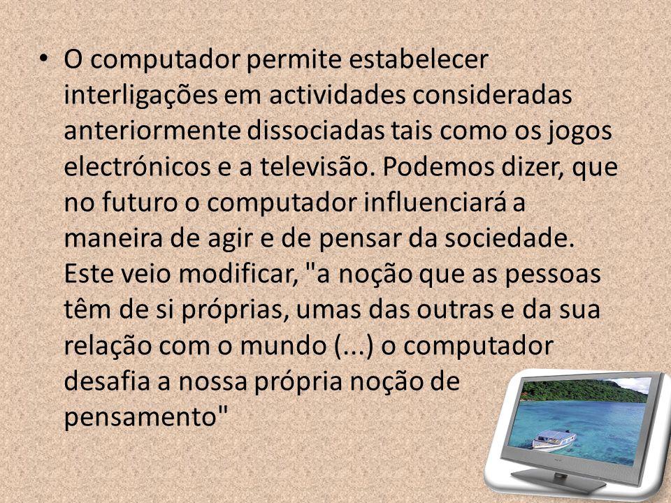 O computador permite estabelecer interligações em actividades consideradas anteriormente dissociadas tais como os jogos electrónicos e a televisão. Po