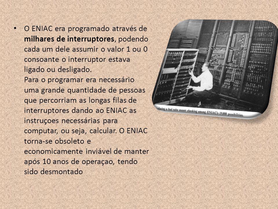 O ENIAC era programado através de milhares de interruptores, podendo cada um dele assumir o valor 1 ou 0 consoante o interruptor estava ligado ou desl