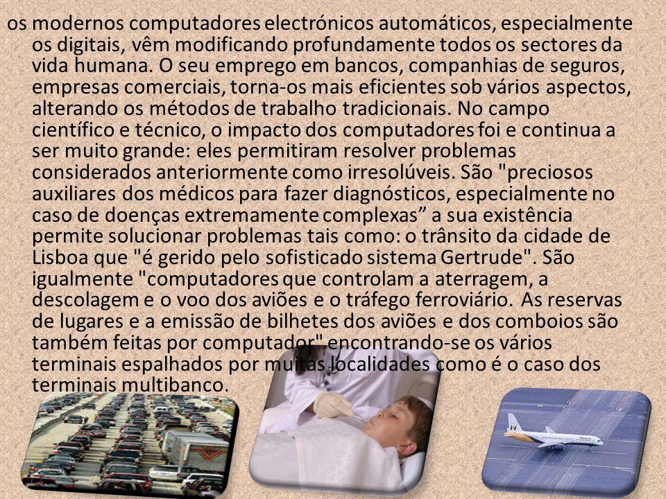 os modernos computadores electrónicos automáticos, especialmente os digitais, vêm modificando profundamente todos os sectores da vida humana. O seu em