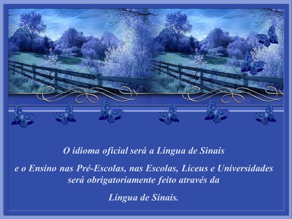 O idioma oficial será a Língua de Sinais e o Ensino nas Pré-Escolas, nas Escolas, Liceus e Universidades será obrigatoriamente feito através da Língua de Sinais.
