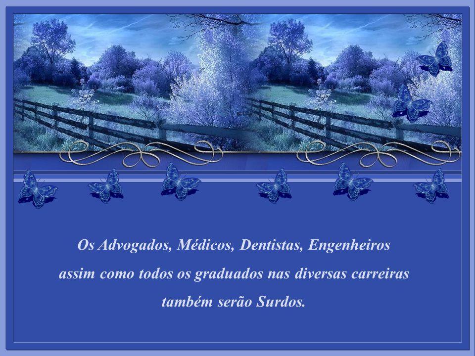 Os Advogados, Médicos, Dentistas, Engenheiros assim como todos os graduados nas diversas carreiras também serão Surdos.