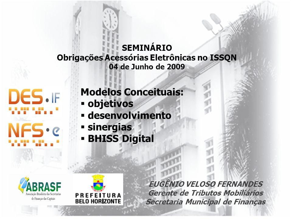 SEMINÁRIO Obrigações Acessórias Eletrônicas no ISSQN 04 de Junho de 2009 Modelos Conceituais: objetivos desenvolvimento sinergias BHISS Digital EUGÊNI