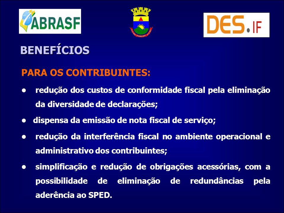BENEFÍCIOS PARA OS CONTRIBUINTES: redução dos custos de conformidade fiscal pela eliminação da diversidade de declarações; dispensa da emissão de nota
