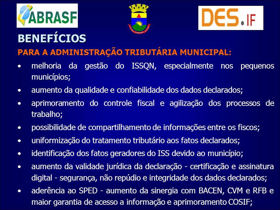 BENEFÍCIOS PARA A ADMINISTRAÇÃO TRIBUTÁRIA MUNICIPAL: melhoria da gestão do ISSQN, especialmente nos pequenos municípios; aumento da qualidade e confi