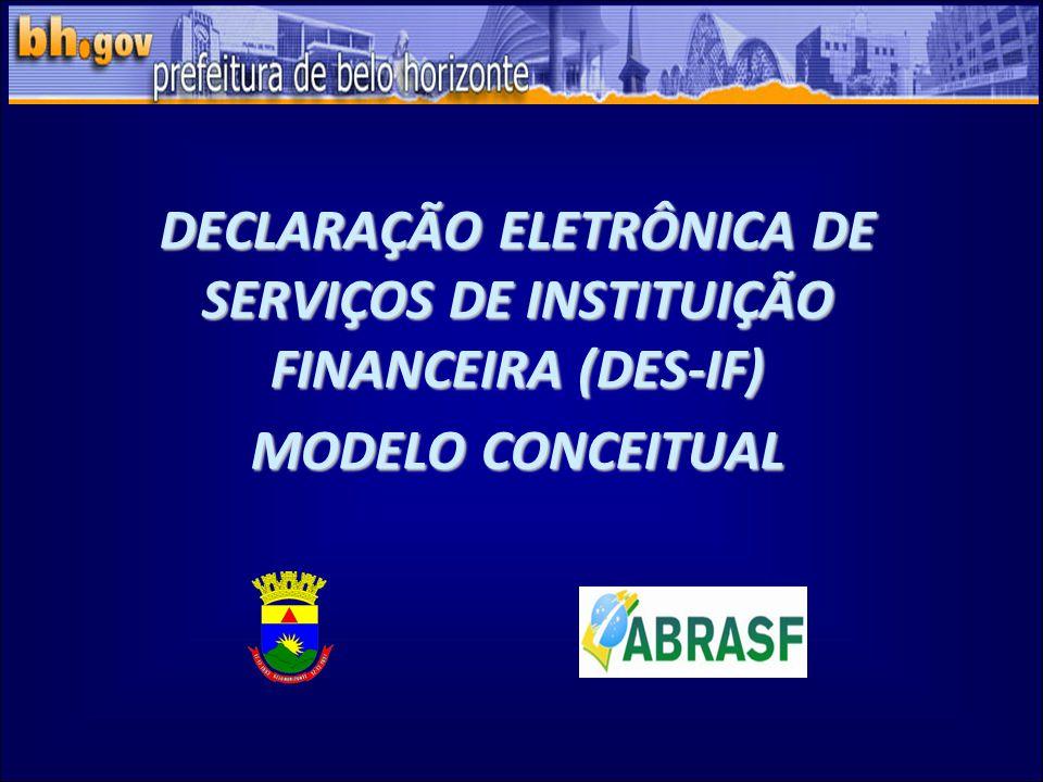 DECLARAÇÃO ELETRÔNICA DE SERVIÇOS DE INSTITUIÇÃO FINANCEIRA (DES-IF) MODELO CONCEITUAL