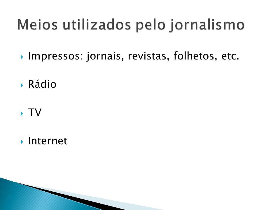 Impressos: jornais, revistas, folhetos, etc. Rádio TV Internet