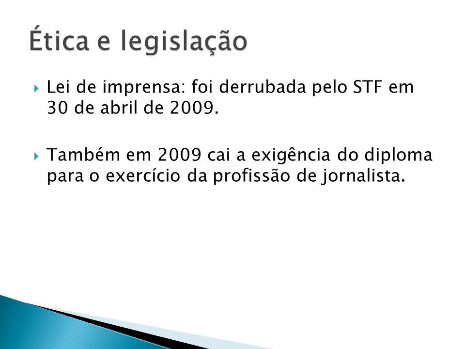 Lei de imprensa: foi derrubada pelo STF em 30 de abril de 2009. Também em 2009 cai a exigência do diploma para o exercício da profissão de jornalista.