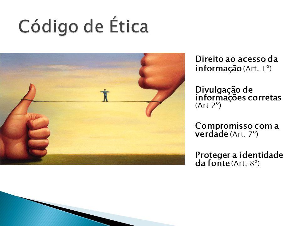Direito ao acesso da informação (Art. 1º) Divulgação de informações corretas (Art 2º) Compromisso com a verdade (Art. 7º) Proteger a identidade da fon