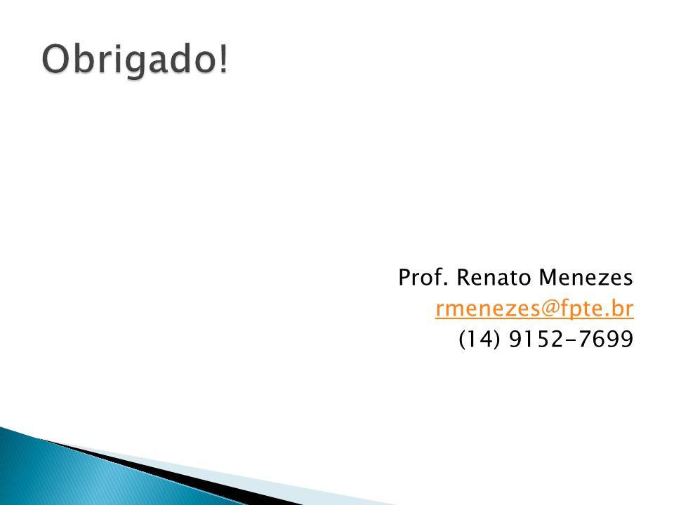 Prof. Renato Menezes rmenezes@fpte.br (14) 9152-7699